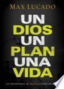 Un Dios, Un Plan, Una Vida: Un Devocional de 365 Dias Para Jovenes
