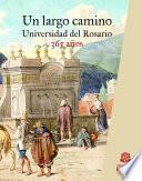 Un largo camino.Universidad del Rosario, 365 años