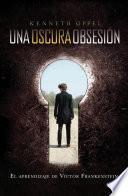 Un oscura obsesión (El aprendizaje de Víctor Frankenstein 1)