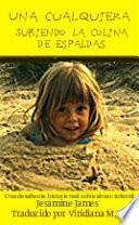 Una cualquiera – Subiendo la colina de espaldas: Una desafiante historia real sobre abuso infantil