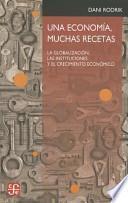 Una Economia, Muchas Recetas. La Globalizacion, Las Instituciones y El Crecimiento Economico