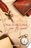Una fortuna por tu amor (Apostando al amor 4)
