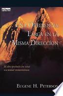 Una Obediencia Larga en la Misma Direccion: El Discipulado en una Sociedad Instantanea = A Long Obedience in the Same Direction