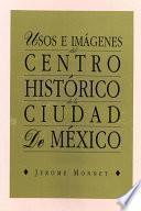 Usos e imágenes del centro histórico de la ciudad de México