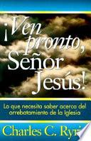Ven Pronto, Senor Jesus!/ Come Quickly! Lord Jesus
