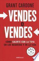 Vendes O Vendes: Cómo Salirte Con La Tuya En Los Negocios y En La Vida / Sell or Be Sold