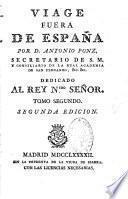 Viage fuera de España.Por D. Antonio Ponz,... Dedicado al Rey Nuestro senor... Segunda edicion