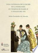 Vida cotidiana de la mujer en la burguesía en tiempos de Isabel II y finales del XIX