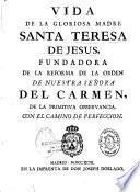 Vida de la gloriosa Madre Santa Teresa de Jesus, fundadoria de la reforma de la orden nuestra senora del Carme, de la primitiva observancia con el camino de perfeccion