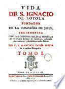 Vida de S. Ignacio de Loyola fundador de la Compañia de Jesus, 1