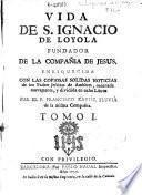 Vida de S. Ignacio de Loyola fundador de la Compañia de Jesus