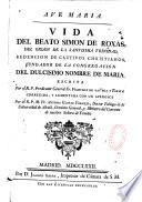 Vida del Beato Simon de Roxas, del orden de la Sma trinidad Redencion..., aumenta y publ. por Antonio Gaspar Vermejo