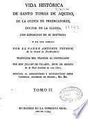 Vida histórica de Santo Tomas de Aquino, de la Orden de Predicadores ...