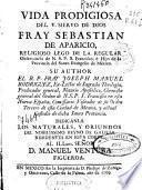 Vida prodigiosa del V. Siervo de Dios fray Sebastian de Aparicio, religioso lego de la Regular Observancia de N.S.P.S. Francisco ...