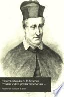 Vida y Cartas del R. P. Federico Williani Faber, primer superior del oratorio de Londres