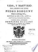 Vida y martyrio del siervo de Dios Pedro Borguny mallorquin, martyrisado en Argél á los 30 agosto 1654