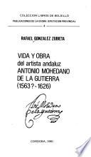 Vida y obra del artista andaluz Antonio Mohedano de la Gutierra (1563?-1626)