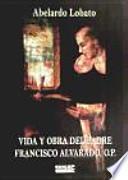 Vida y obra del Padre Francisco Alvarado, O.P.