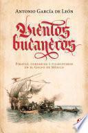 Vientos bucaneros. Piratas, corsarios y filibusteros en el Golfo de México