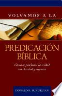 Volvamos a la predicacion biblica / Invitation to Biblical Preaching