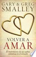 Volver A Amar: El Matrimonio de Sus Suenos Comienza en el Corazon = Love Again