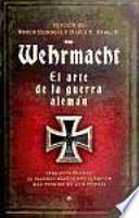 Wehrmacht, el arte de la guerra alemán : Truppenführung : el manual básico del ejército más temido de la historia