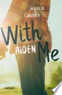 With me. Aiden