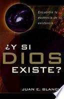 Y Si Dios Existe?