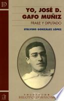 Yo, José D. Gafo Muñiz. Fraile y Diputado