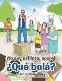 ¡Yo Soy El Pinto, Acere! ¿Qué Bolá?